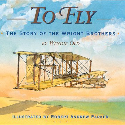 Cover of To Fly, The Story of the Wright Brothers Book - Written By Wendie Old